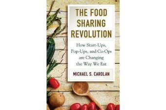 The Food Sharing Revolution - How Start-Ups, Pop-Ups, and Co-Ops Are Changing the Way We Eat