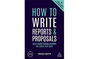 How to Write Reports and Proposals - Create Attention-Grabbing Documents that Achieve Your Goals