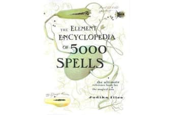 The Element Encyclopedia of 5000 Spells - The Ultimate Reference Book for the Magical Arts