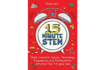 15-Minute STEM - Quick, creative science, technology, engineering and mathematics activities for 5-11 year-olds