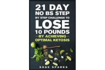 Ketosis - Keto: Ketogenic Diet: 21 Day No Bs Step by Step Challenge to Lose 10 Pounds: Achieve Optimal Ketosis