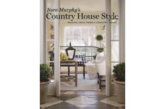 Nora Murphy's Country House Style - Making Your Home a Country House