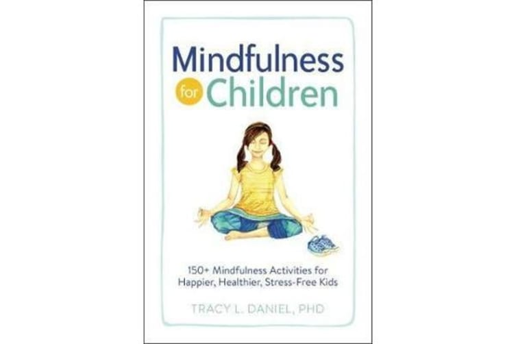 Mindfulness for Children - 150+ Mindfulness Activities for Happier, Healthier, Stress-Free Kids