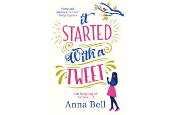 It Started With A Tweet - 'The perfect laugh-out-loud love story' Louise Pentland