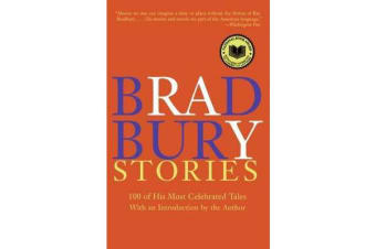 Bradbury Stories - 100 of His Most Celebrated Tales