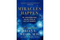 Miracles Happen - The Transformational Healing Power of Past-Life Memories