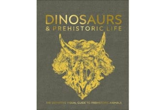Dinosaurs and Prehistoric Life - The definitive visual guide to prehistoric animals