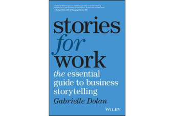 Stories for Work - The Essential Guide to Business Storytelling