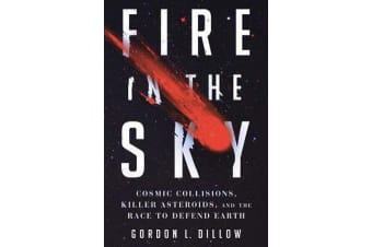 Fire in the Sky - Cosmic Collisions, Killer Asteroids, and the Race to Defend Earth