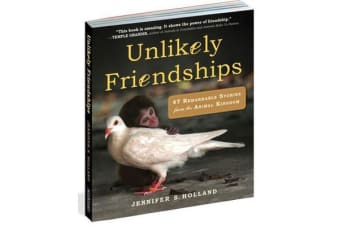 Unlikely Friendships - 47 Remarkable Stories from the Animal Kingdom