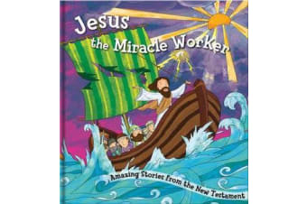 Jesus, the Miracle Worker - Amazing Stories from the New Testament