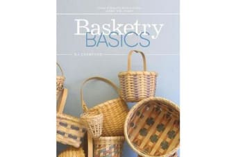 Basketry Basics - Create 18 Beautiful Baskets as You Learn the Craft