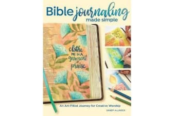 Bible Journaling Made Simple - An Art-Filled Journey for Creative Worship