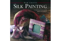 New Crafts: Silk Painting - 25 Inspirational Projects with Step-by-step Guidance