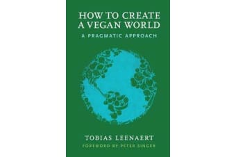 How to Create a Vegan World - A Pragmatic Approach