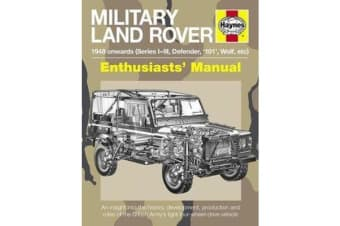 Military Land Rover Enthusiasts' Manual - An insight into the history, development, production and roles of the British Army's light four-wheel-drive vehicle