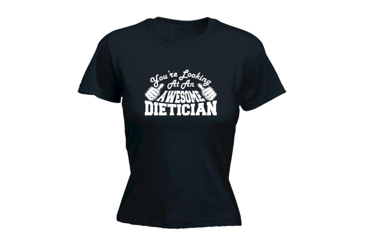 123T Funny Tee - Dietician Youre Looking At An Awesome - (Small Black Womens T Shirt)
