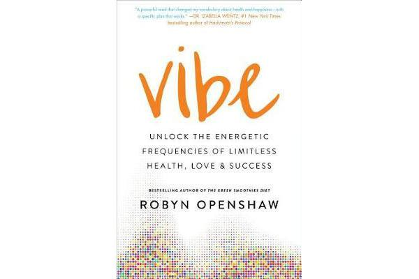 Vibe - Unlock the Energetic Frequencies of Limitless Health, Love & Success
