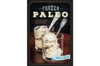 Frozen Paleo - Dairy-Free Ice Cream, Pops, Pies, Granitas, Sorbets, and More