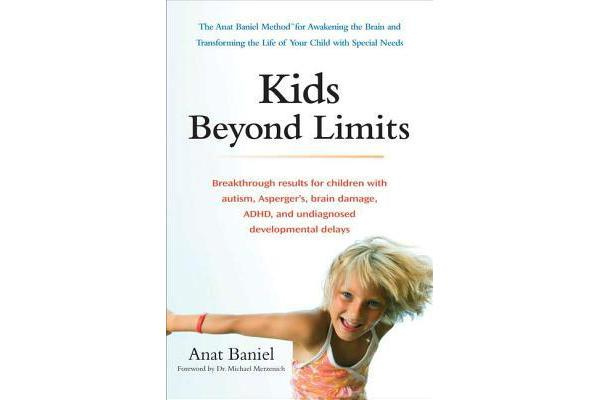 Kids Beyond Limits - The Anat Baniel Method for Awakening the Brain and Transforming the Life of Your Child with Special Needs