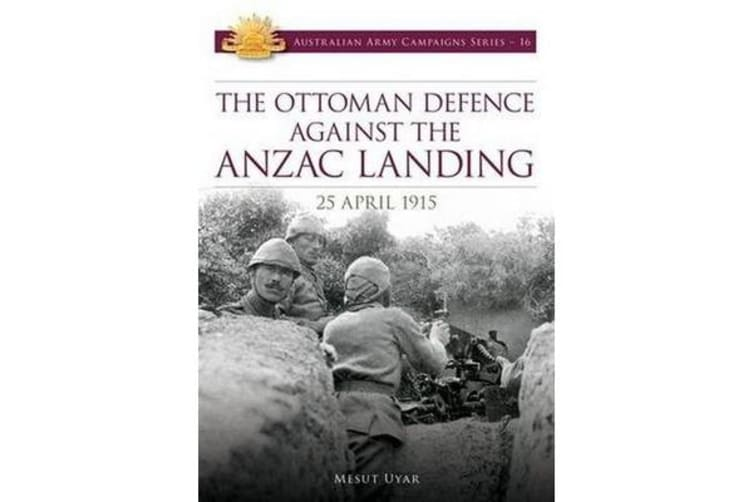 Ottoman Defence Against the ANZAC Landing