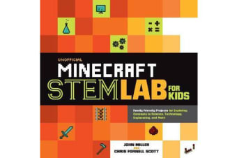 Unofficial Minecraft STEM Lab for Kids - Family-Friendly Projects for Exploring Concepts in Science, Technology, Engineering, and Math