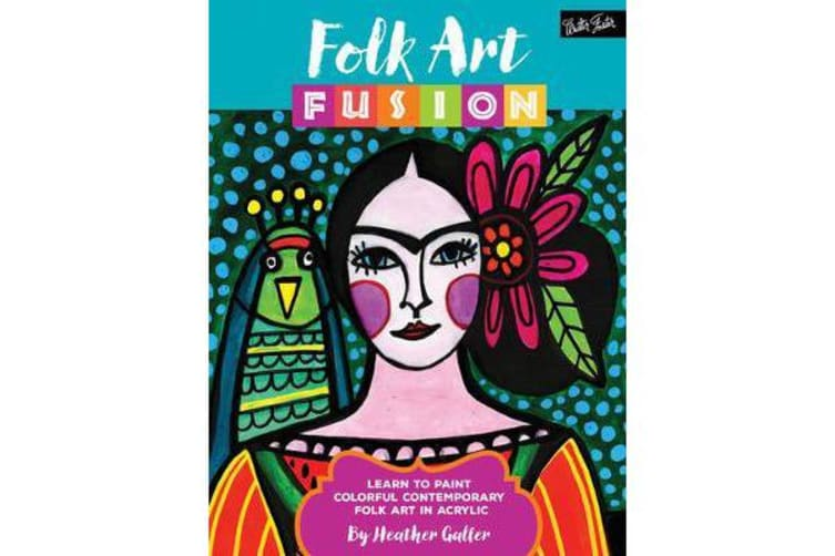 Folk Art Fusion - Learn to paint colorful contemporary folk art in acrylic