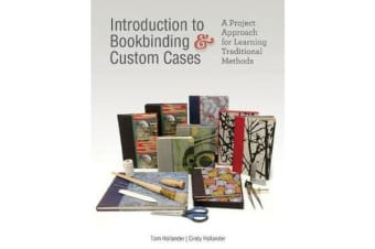 Introduction to Bookbinding and Custom Cases - A Project Approach for Learning Traditional Methods