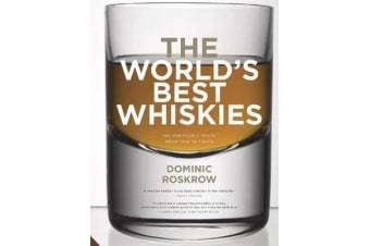 World's Best Whiskies - 750 Unmissable Drams from Tain to Tokyo