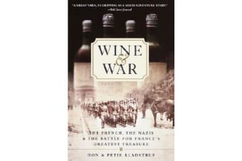 Wine and War - The French, the Nazis, and the Battle for France's Greatest Treasure