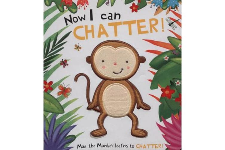 TOUCH & FEEL CHARACTER BOOK  MONKEY  NOW I CAN CHATTER
