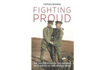 Fighting Proud - The Untold Story of the Gay Men Who Served in Two World Wars