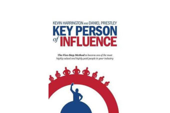 Key Person of Influence - The Five-Step Method to Become One of the Most Highly Valued and Highly Paid People in Your Industry