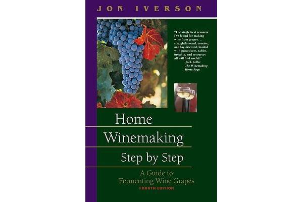 Home Winemaking Step by Step - A Guide to Fermenting Wine Grapes