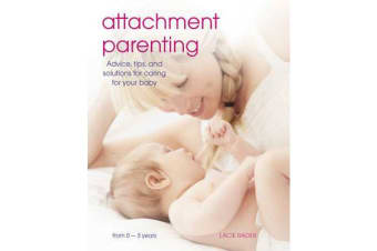 Attachment Parenting - Advice, Tips and Solutions for Caring for Your Baby