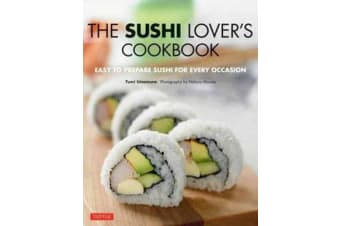 The Sushi Lover's Cookbook - Easy to Prepare Sushi for Every Occasion