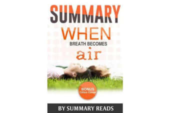 Summary - When Breath Becomes Air: By Paul Kalanithi and Abraham Verghese Summary & Highlights - With Bonus Critics Corner