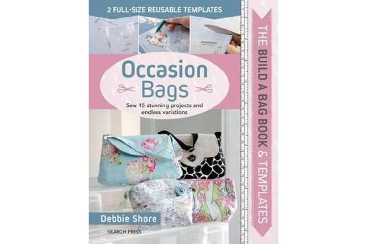 The Build a Bag Book: Occasion Bags - Sew 15 Stunning Projects and Endless Variations