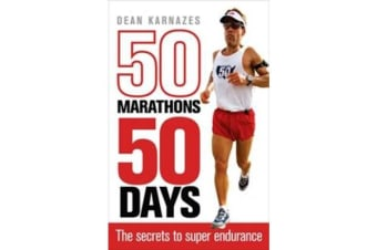 50 Marathons 50 Days - The Secrets to Super Endurance