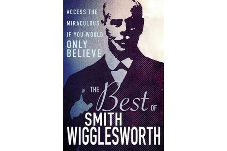 The Best of Smith Wigglesworth