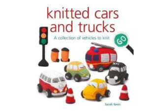 Knitted Cars and Trucks - A Collection of Vehicles to Knit
