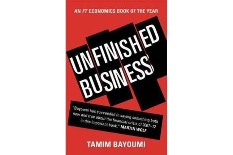Unfinished Business - The Unexplored Causes of the Financial Crisis and the Lessons Yet to be Learned