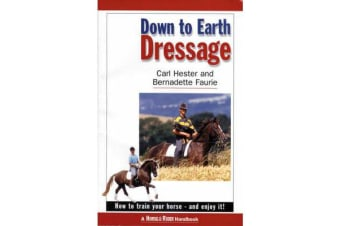 Down to Earth Dressage - How to Train Your Horse - and Enjoy it!