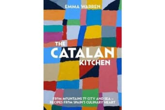 Catalan Kitchen, The - From mountains to city and sea - recipes from Spain's culinary heart