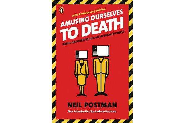 Amusing Ourselves to Death - Public Discourse in the Age of Show Business