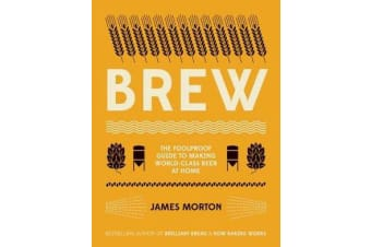 Brew - The Foolproof Guide to Making World-Class Beer at Home