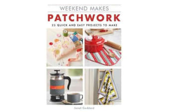 Weekend Makes: Patchwork - 25 Quick and Easy Projects to Make