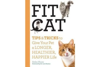 Fit Cat - Tips and Tricks to Give Your Pet a Longer, Healthier, Happier Life