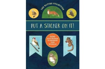 The Nature Collection: Put a Sticker On It! - 500 Artisanal Stickers for You to Decorate Your World