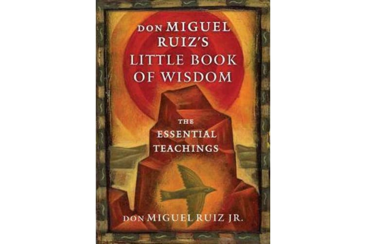 Don Miguel Ruiz's Little Book of Wisdom - The Essential Teachings